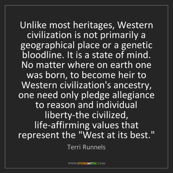 Terri Runnels: Unlike most heritages, Western civilization is not primarily...