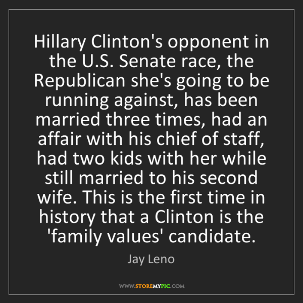 Jay Leno: Hillary Clinton's opponent in the U.S. Senate race, the...