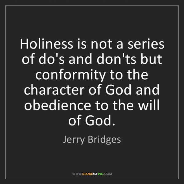 Jerry Bridges: Holiness is not a series of do's and don'ts but conformity...
