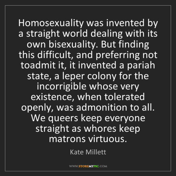 Kate Millett: Homosexuality was invented by a straight world dealing...