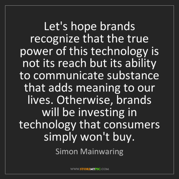 Simon Mainwaring: Let's hope brands recognize that the true power of this...