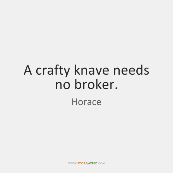 A crafty knave needs no broker.
