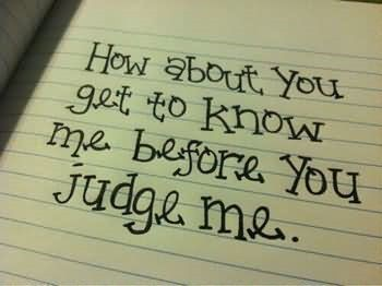 How About You Get To Know Me Before You Judge Me Storemypic