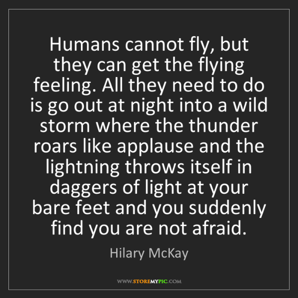 Hilary McKay: Humans cannot fly, but they can get the flying feeling....