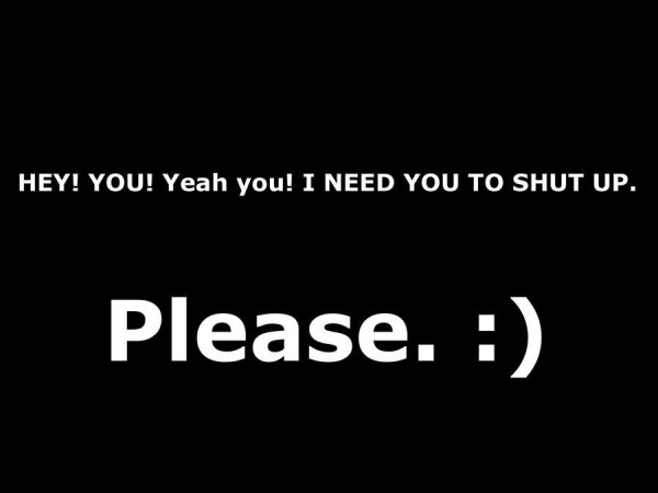 I need you to shut up please comment