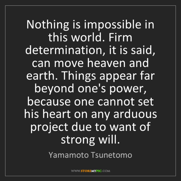 Yamamoto Tsunetomo: Nothing is impossible in this world. Firm determination,...