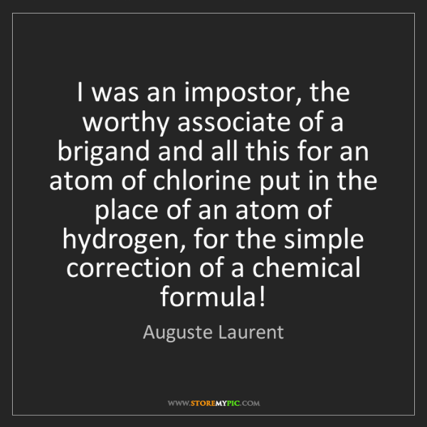Auguste Laurent: I was an impostor, the worthy associate of a brigand...