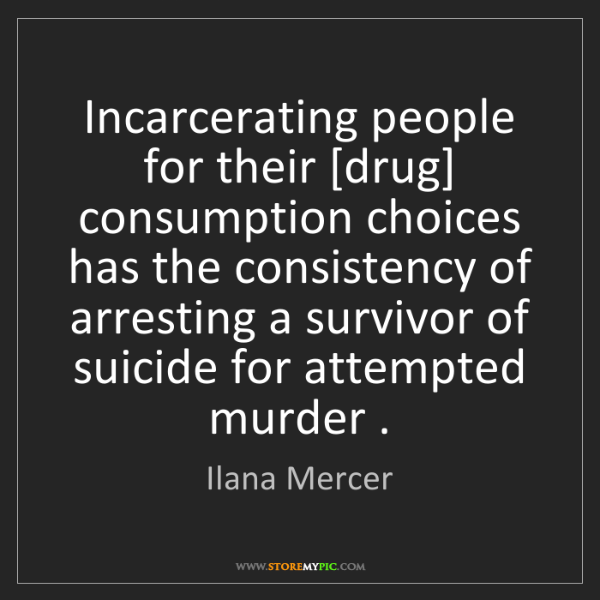 Ilana Mercer: Incarcerating people for their [drug] consumption choices...