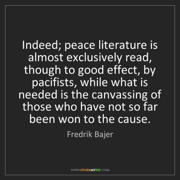 Fredrik Bajer: Indeed; peace literature is almost exclusively read,...