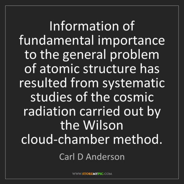 Carl D Anderson: Information of fundamental importance to the general...