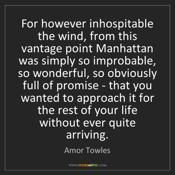 Amor Towles: For however inhospitable the wind, from this vantage...