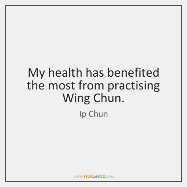 My health has benefited the most from practising Wing Chun.