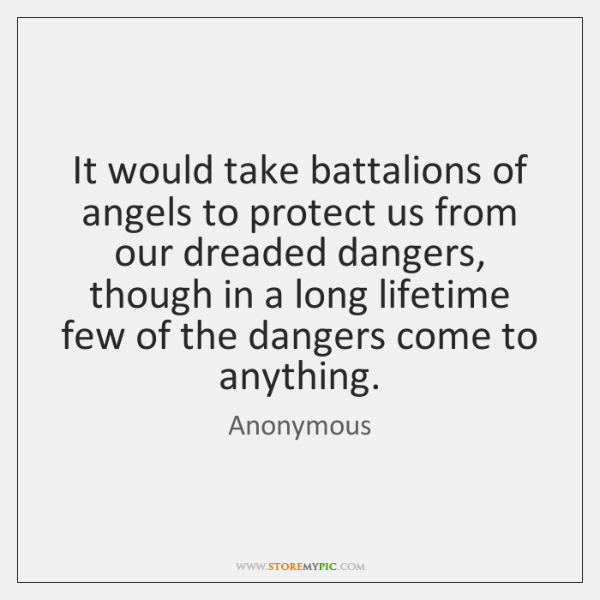 It would take battalions of angels to protect us from our dreaded ...