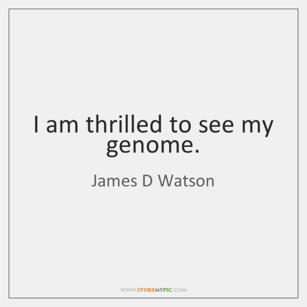 I am thrilled to see my genome.