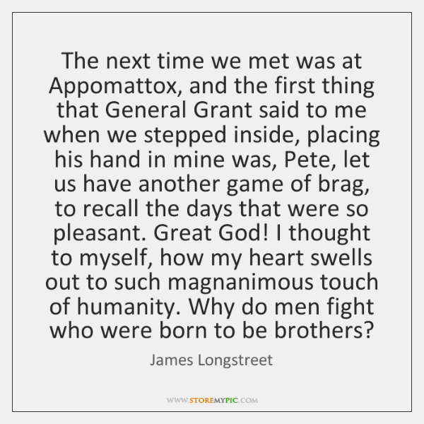 The Next Time We Met Was At Appomattox And The First Thing