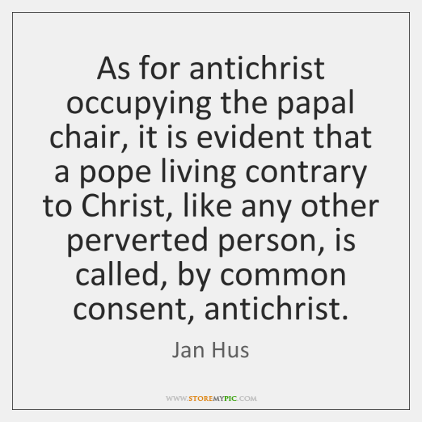 As for antichrist occupying the papal chair, it is evident that a ...