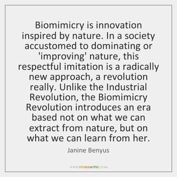 Biomimicry is innovation inspired by nature. In a society accustomed to dominating ...
