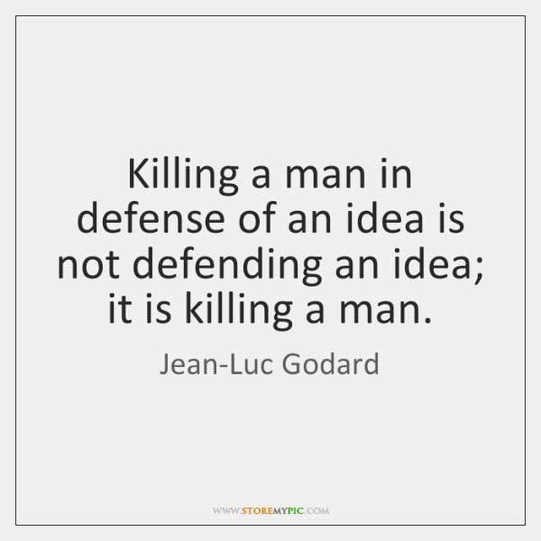Killing a man in defense of an idea is not defending an ...