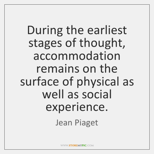 During the earliest stages of thought, accommodation remains on the surface of ...