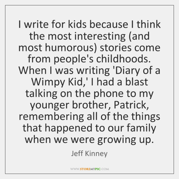 I write for kids because I think the most interesting (and most ...