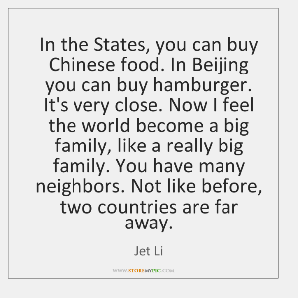 In the States, you can buy Chinese food. In Beijing you can ...