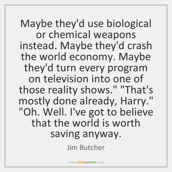 Maybe they'd use biological or chemical weapons instead. Maybe they'd crash the ...