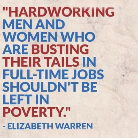 Hardworking men and women who are busting their tails in full time jobs shouldnt be left i