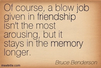 Of course a blow job given in friendship isnt the most arousing btu it says in the memory