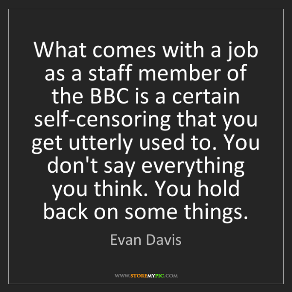 Evan Davis: What comes with a job as a staff member of the BBC is...