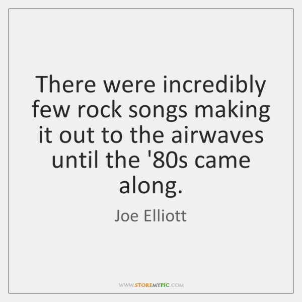 There were incredibly few rock songs making it out to the airwaves ...