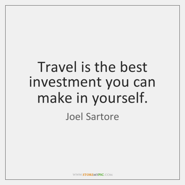 Travel is the best investment you can make in yourself.