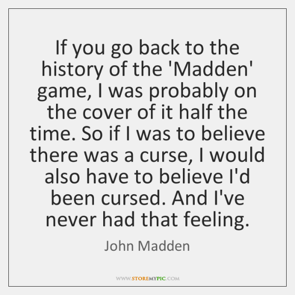 If you go back to the history of the 'Madden' game, I ...