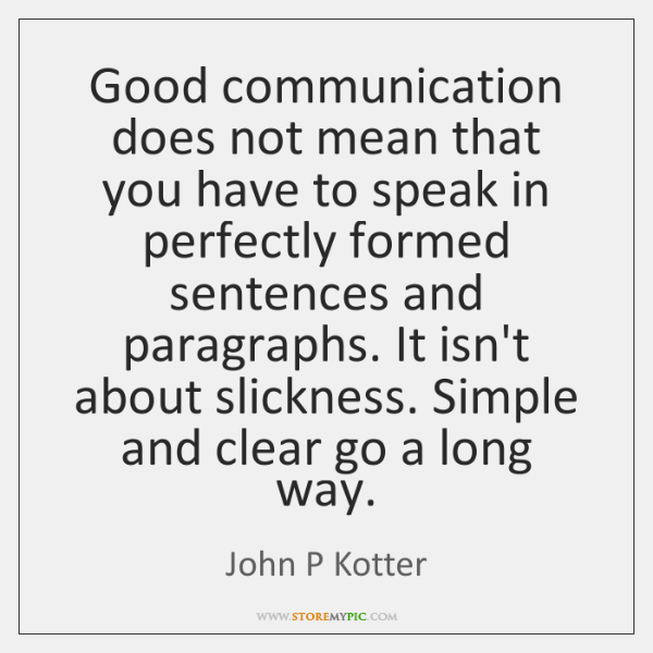 Good communication does not mean that you have to speak in perfectly ...
