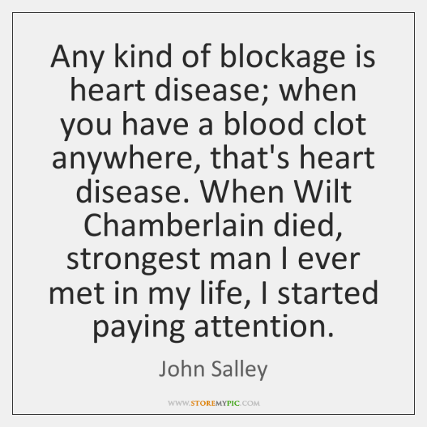 Any kind of blockage is heart disease; when you have a blood ...