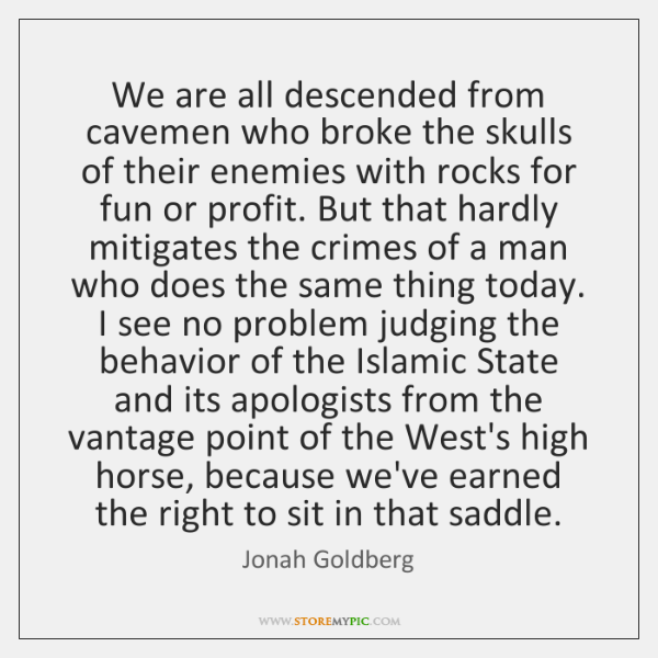 We are all descended from cavemen who broke the skulls of their ...