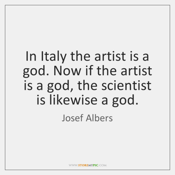 In Italy the artist is a god. Now if the artist is ...