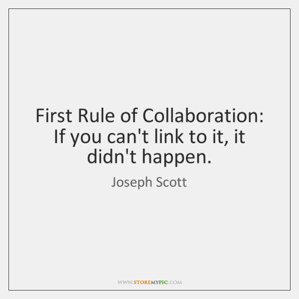 First Rule of Collaboration: If you can't link to it, it didn't ...