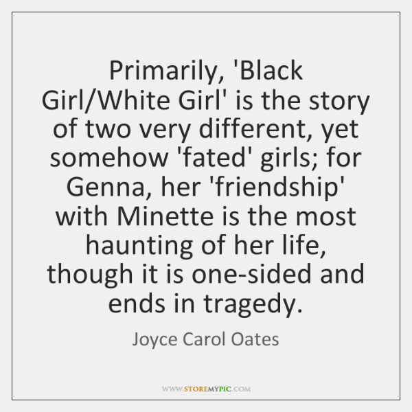 Primarily, 'Black Girl/White Girl' is the story of two very different, ...