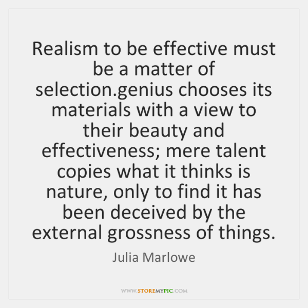 Realism to be effective must be a matter of selection.genius chooses ...