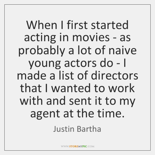 When I first started acting in movies - as probably a lot ...