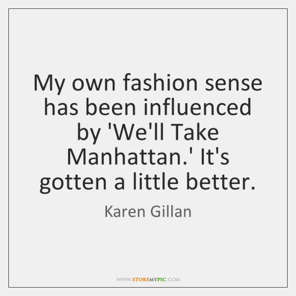 My own fashion sense has been influenced by 'We'll Take Manhattan.' ...