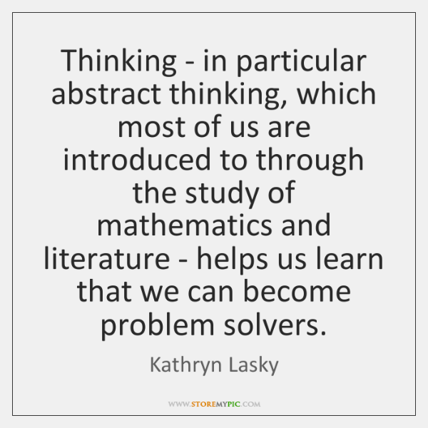Thinking - in particular abstract thinking, which most of us are introduced ...