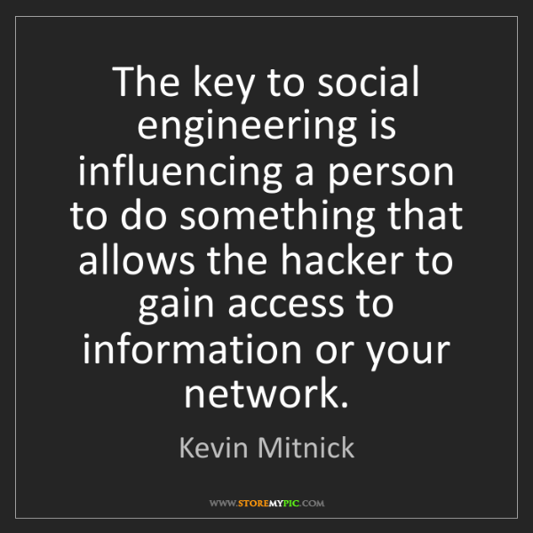 Kevin Mitnick: The key to social engineering is influencing a person...