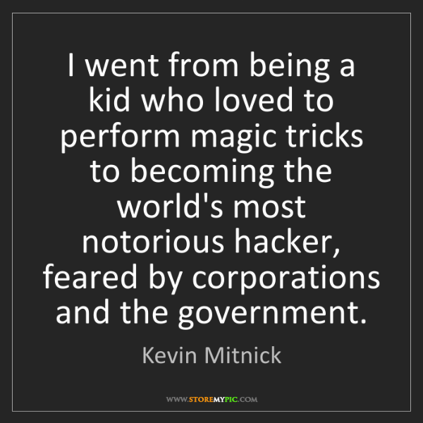 Kevin Mitnick: I went from being a kid who loved to perform magic tricks...