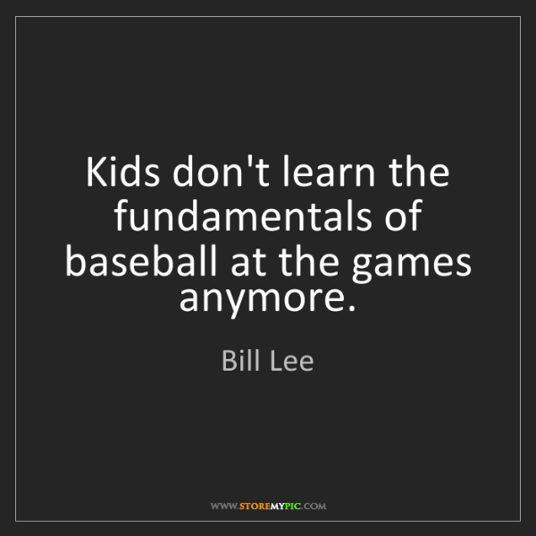 Bill Lee: Kids don't learn the fundamentals of baseball at the...