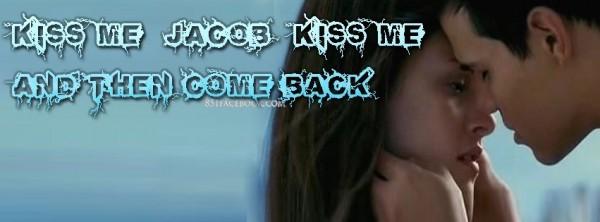 Kiss me jacob kiss me and then come back