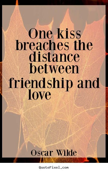One kiss breaches the distance between freindship and love