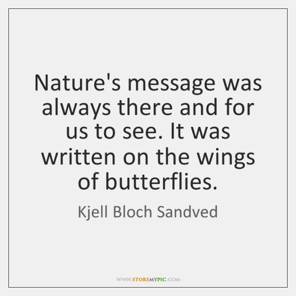 Nature's message was always there and for us to see. It was ...