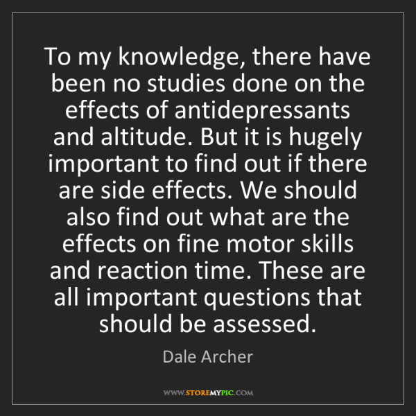 Dale Archer: To my knowledge, there have been no studies done on the...