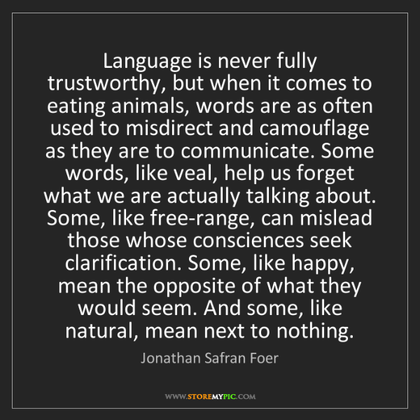 Jonathan Safran Foer: Language is never fully trustworthy, but when it comes...